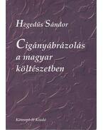 Cigányábrázolás a magyar költészetben (dedikált) - Hegedűs Sándor