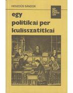 Egy politikai per kulisszatitkai - Hegedűs Sándor