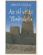 Az út vége Timbuktu - Hegyi Gyula