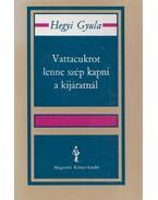 Vattacukrot lenne szép kapni a kijáratnál (dedikált) - Hegyi Gyula
