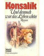 Und dennoch war das leben schön - Heinz G. Konsalik
