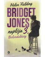 Bridget Jones naplója 3. - Bolondulásig - Helen Fielding