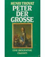 Peter der Grosse - Henri Troyat