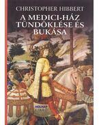 A Medici-ház tündöklése és bukása - Hibbert, Christopher