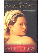 The Aviary Gate - HICKMAN, KATIE