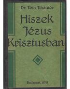 Hiszek Jézus Krisztusban - Dr. Tóth Tihamér