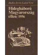 Hidegháború Magyarország ellen / 1956 - Hollós Ervin, Lajtai Vera
