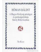 A Magyar Királyság pénzügyei és gazdaságpolitikája Károly Róbert korában - Hóman Bálint