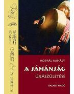 A sámánság újjászületése - Hoppál Mihály