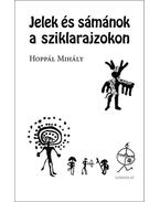 Jelek és sámánok a sziklarajzokon - Hoppál Mihály