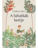 A fabatkák kertje - Horgas Béla