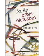 Az én orbis pictusom - Horgas Béla
