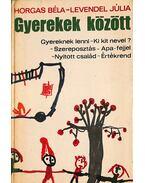 Gyerekek között (dedikált) - Horgas Béla, Levendel Júlia