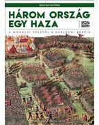 Három ország egy haza 1526-1699 - Horn Ildikó, Barta János