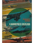 A hadirepülés évszázada (dedikált) - Horváth Árpád
