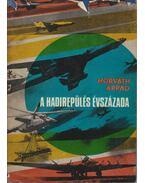 A hadirepülés évszázada - Horváth Árpád