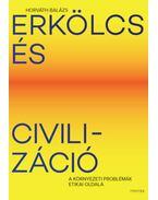 Erkölcs és civilizáció - A környezeti problémák etikai oldala - Horváth Balázs