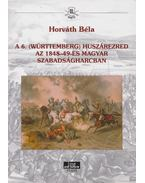 A 6. (Württemberg) huszárezred az 1848-49-es magyar szabadságharcban (dedikált) - Horváth Béla