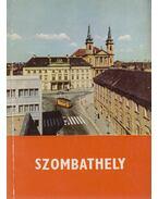 Szombathely - Horváth Ferenc (szerk.), Fodor Henrik, Horváth Ernő, Kiss Sándor, Lőrinc Károly, Szentléleky Tihamér