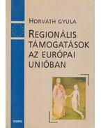 Regionális támogatások az Európai Unióban - Horváth Gyula