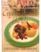 Gyümölcsős ételek - Horváth Ildikó, Szabó Sándorné