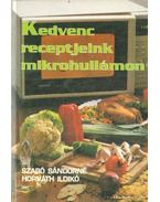 Kedvenc receptjeink mikrohullámon - Horváth Ildikó, Szabó Sándorné