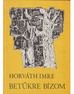 Betűkre bízom - Horváth Imre