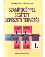 Számítógéppel segített gépészeti tervezés I. - Horváth Imre, Juhász Imre