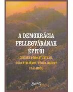 A demokrácia fellegvárának építői - Horváth János, Török Bálint, Csicsery-Rónay István