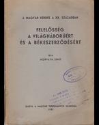 Felelősség a világháborúért és a békeszerződésért. (A magyar kérdés a XX. században. I. kötet.) - Horváth Jenő
