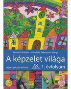 A képzelet világa 1. évfolyam (Rajz és vizuális kultúra) - Horváth Katalin, Imrehné Sebestyén Margit
