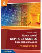 Rendszerező kémia gyakorló középiskolásoknak - Megoldásokkal - MS-3158 - Horváth Katalin