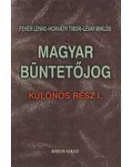 Magyar büntetőjog Különös rész I. - Horváth Tibor, Fehér Lenke, Lévay Miklós