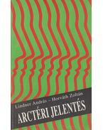 Arctéri jelentés - Horváth Zoltán, Lindner András