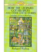 How the Leopard Got His Spots and Other Just So Stories - Rudyard Kipling