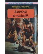 Barbárok és varázslók - Howard, Robert E.