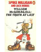 William McGonagall: The Truth at Last - MILLIGAN, SPIKE – HOBBS, JACK