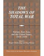 The Shadows of Total War – Europe, East Asia, and the United States, 1919-1939 - CHICKERING, ROGER – FÖRSTER, STIG (ed)