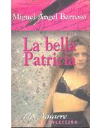 La bella Patricia - BARROSO, MIGUEL ÁNGEL