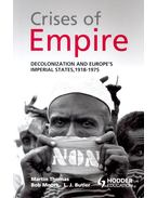 Crises of Empire – Decolonization and Europe's Imperial States, 1918-1975 - THOMAS, MARTIN – MOORE, BOB – BUTLER, L.J.