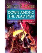 Down Among the Dead Men - Green, Simon R.