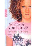 Ich habe einfach Glück - LANGE, ALEXA HENNIG von