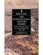 The Intellectuals and the Masses – Pride and Prejudice among the Literary Intelligentsia, 1880-1939 - CAREY, JOHN