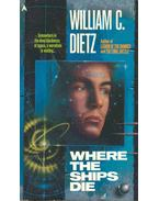 Where the Ships Die - Dietz, William C.