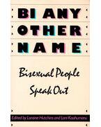 BI any Other Name – Bisexual People Speak Out - HUTCHINS, LORAINE – KAAHUMANU, LANI (ed)