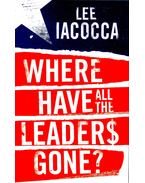 Where Have All the Leaders Gone? - Iacocca, Lee
