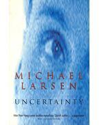 Uncertainty - LARSEN, MICHAEL