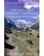 The Man Who Married a Mountain – A Journey through the French Pyrenees - BAILEY, ROSEMARY