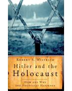 Hitler and the Holocaust – How and Why the Holocaust Happened - WISTRICH, ROBERT S.
