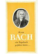 Wenn Bach ein Tagebuch geführt hätte,,, - HAMMERSCHLAG, JÁNOS – BRODSZKY, FERENC